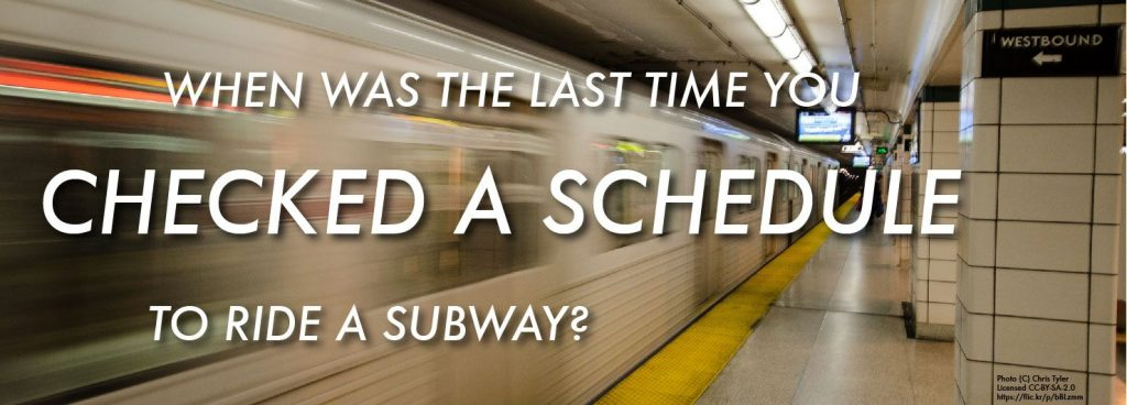 When was the last time you checked a schedule to ride a subway?